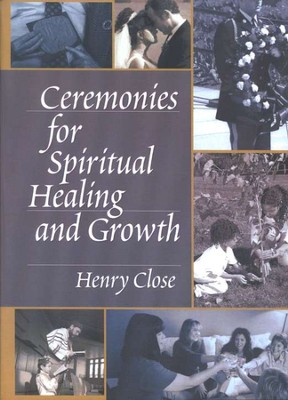 Ceremonies for Spiritual Healing and Growth  -     By: Henry Close
