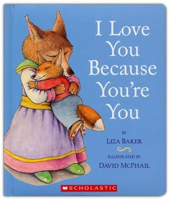 I Love You Because You're You  -     By: Liza Baker