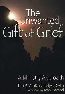 The Unwanted Gift of Grief: A Ministry Approach   -     By: Tim P. VanDuivendyk