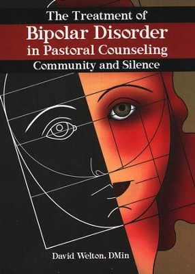 The Treatment of Bipolar Disorder in Pastoral Counseling: Community and Silence  -     By: David Welton