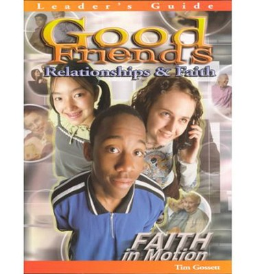 Faith in Motion - Good Friends Faith: Relationships and Faith  -