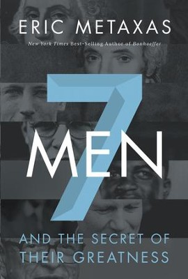 7 Men and the Secret of Their Greatness   -     By: Eric Metaxas
