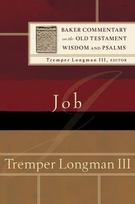 Job: Baker Commentary on the Old Testament Wisdom and Psalms [BCOT]  -     By: Tremper Longman III
