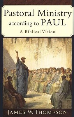 Pastoral Ministry According to Paul  -     By: James W. Thompson
