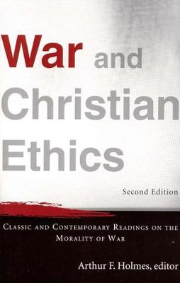 War and Christian Ethics: Classic and Contemporary Readings on the Morality of War, 2nd edition  -     By: Arthur F. Holmes