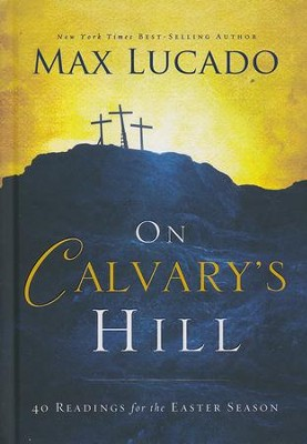 On Calvary's Hill: 40 Readings for the Easter Season  -     By: Max Lucado