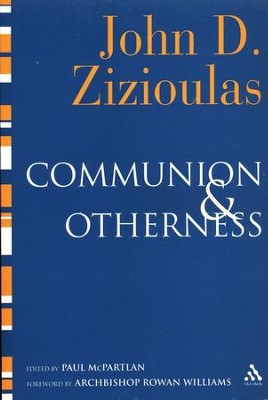 Communion and Otherness: Further Studies in Personhood and the Church  -     By: John D. Zizioulas
