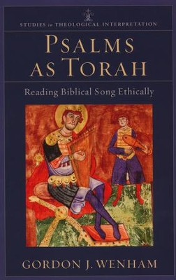Psalms as Torah: Reading Biblical Song Ethically  -     By: Gordon J. Wenham