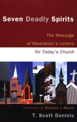 Seven Deadly Spirits: The Message of Revelation's Letters for Today's Church  -     By: T. Scott Daniels