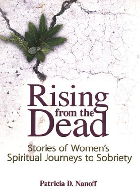 Rising from the Dead: Stories of Women's Spiritual Journeys to Sobriety  -     By: Patricia D. Nanoff