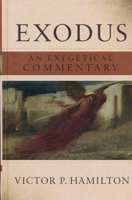 Exodus: An Exegetical Commentary  -     By: Victor P. Hamilton