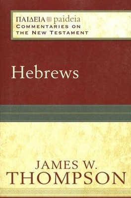 Hebrews: Paideia Commentaries on the New Testament [PCNT]  -     Edited By: Mikeal C. Parsons, Charles H. Talbert     By: James W. Thompson