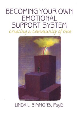 Becoming Your Own Emotional Support System: Creating a Community of One  -     By: Linda L. Simmons