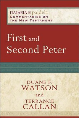 First and Second Peter: Paideia Commentaries on the New Testament [PCNT]  -     By: Duane F. Watson, Terrance Callan