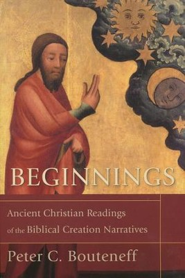 Beginnings: Ancient Christian Readings of the Biblical Creation Narratives  -     By: Peter C. Bouteneff
