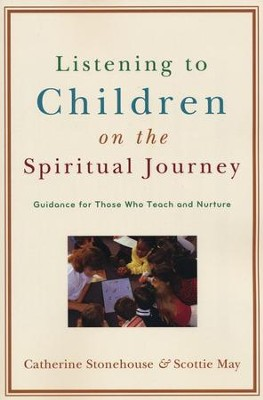 Listening to Children on the Spiritual Journey: Guidance for Those Who Teach and Nurture  -     By: Catherine Stonehouse, Scottie May