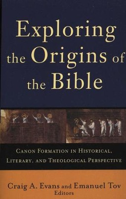 Exploring the Origins of the Bible: Canon Formation in Historical, Literary, and Theological Perspective  -     Edited By: Emanuel Tov, Craig A. Evans     By: Edited by Craig A. Evans & Emanuel Tov
