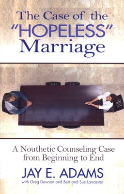 The Case of the Hopeless Marriage: A Nouthetic Counseling Case from Beginning to End  -     By: Jay E. Adams, Greg Dawson, Bert Lancaster