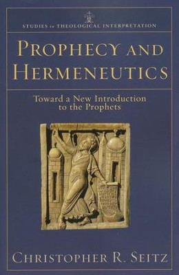 Prophecy and Hermeneutics: Toward a New Introduction to the Prophets  -     By: Christopher R. Seitz