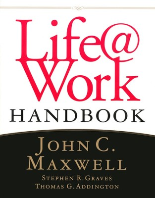 Life@Work Handbook   -     By: John C. Maxwell, Stephen R. Graves