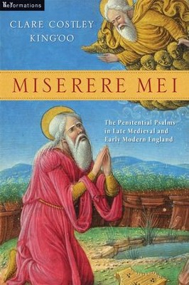 Miserere Mei: The Penitential Psalms in Late Medieval and Early Modern England  -     By: Clare Costley King'oo
