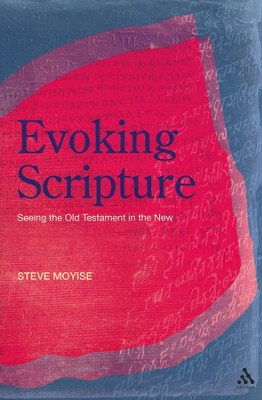 Evoking Scripture: Seeing the Old Testament in the New  -     By: Steve Moyise