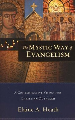 The Mystic Way of Evangelism: A Contemplative Vision for Christian Outreach  -     By: Elaine A. Heath