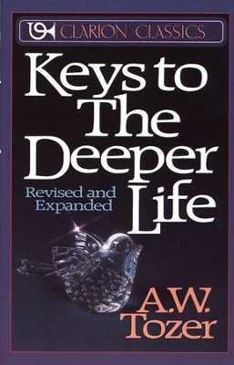 Keys to the Deeper Life   -     By: A.W. Tozer