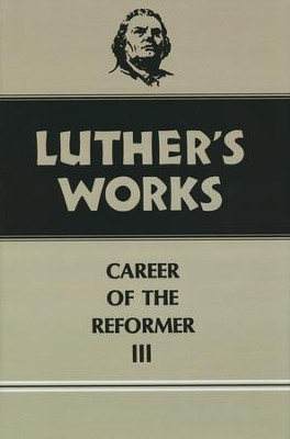 Luther's Works [LW], Volume 33: Career of the Reformer III   -     By: Martin Luther