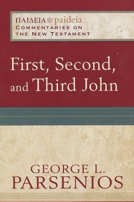 First, Second, and Third John: Paideia Commentaries on the New Testament [PCNT]  -     By: George L. Parsenios