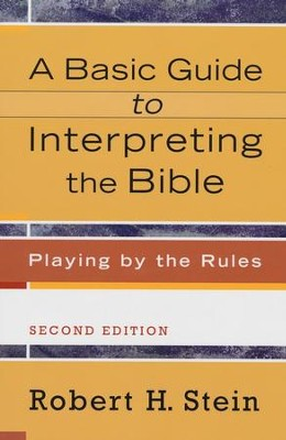 A Basic Guide to Interpreting the Bible, 2nd edition: Playing by the Rules  -     By: Robert H. Stein