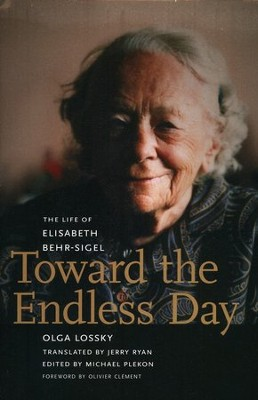 Toward the Endless Day: The Life of Elizabeth Behr-Sigel  -     Edited By: Jerry Ryan, Michael Plekon     By: Olga Lossky