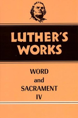 Luther's Works, Volume 38: Word and Sacrament IV   -     By: Martin Luther