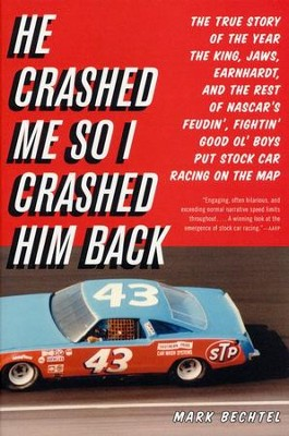 He Crashed Me So I Crashed Him Back: The True and Glorious Sory of the Year The King, Jaws, Earnhardt and the Rest of Nascar's Feudin', Fightin', Good 'Ol' Boys Put Stock Car Racing on the Map  -     By: Mark Betchel