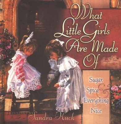 What Little Girls Are Made Of   -     By: Sandra Kuck