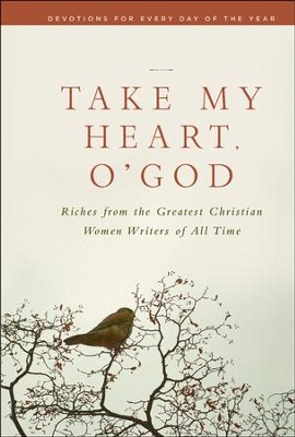 Take My Heart, Oh God...Riches From The Greatest Christian Women Writers of All Time  -