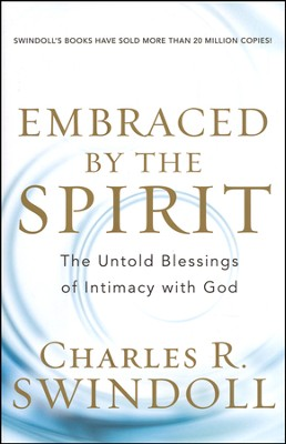 Embraced By The Spirit...The Untold Blessings of Intimacy with God  -     By: Charles R. Swindoll