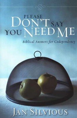 Please Don't Say You Need Me   -     By: Jan Silvious