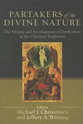 Partakers of the Divine Nature: The History and Development  of Deification in the Christian Tradition  -     By: Michael J. Christensen, Jeffery A. Wittung