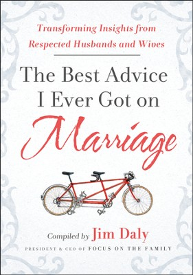 The Best Advice I Ever Got on Marriage: Transforming Insights from Respected Husbands & Wives  -     By: Jim Daly