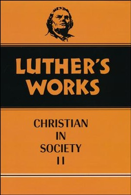 Luther's Works [LW], Volume 45, Christian in Society II   -     By: Martin Luther