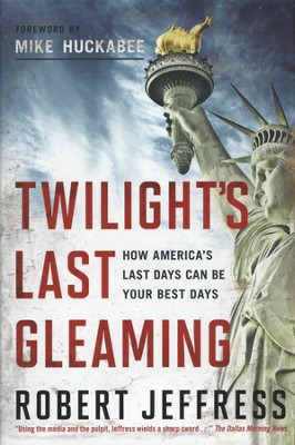 Twilight's Last Gleaming: How America's Last Days Can Be Your Best Days  -  Book Club Edition  -     By: Robert Jeffress