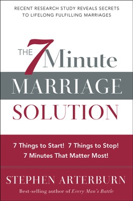 The 7-Minute Marriage Solution: 7 Things to Stop! 7 Things to Start! 7 Things That Matter Most!  -     By: Stephen Arterburn