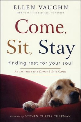 Come, Sit, Stay: Finding Rest for Your Soul   -     By: Ellen Vaughn