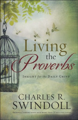 Living the Proverbs: Insights for the Daily Grind  -     By: Charles R. Swindoll
