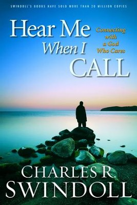 Hear Me When I Call: Connecting with a God Who Cares     -     By: Charles R. Swindoll