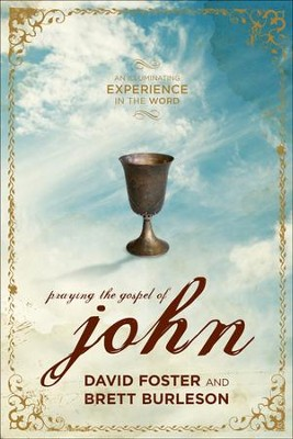 Praying the Gospel of John: Know Jesus! Unleash the Power of Your Faith  -     By: David Foster, Brett Burleson