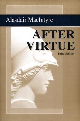 After Virtue: A Study in Moral Theology, Third Edition  -     By: Alasdair MacIntyre
