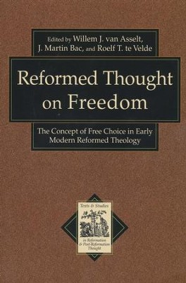Reformed Thought on Freedom: The Concept of Free Choice in Early Modern Reformed Theology  -     By: Willem J. van Asselt