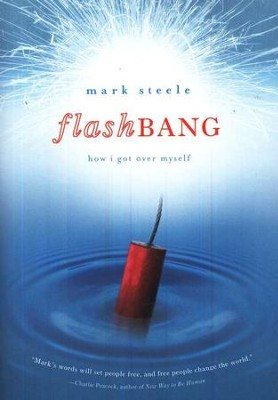 Flashbang: How to Get Over Yourself   -     By: Mark Steele